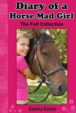 Diary of a Horse Mad Girl: The Full Collection
