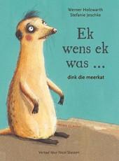 Ek wens ek was...dink die meerkat